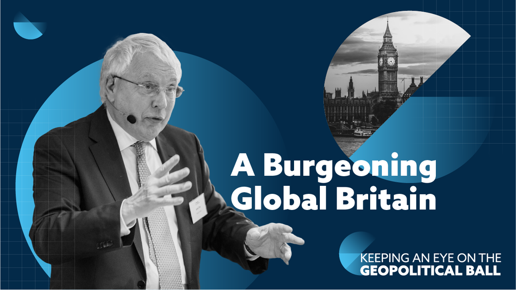 A Burgeoning Global Britain - Keeping an Eye on the Geopolitical Ball
