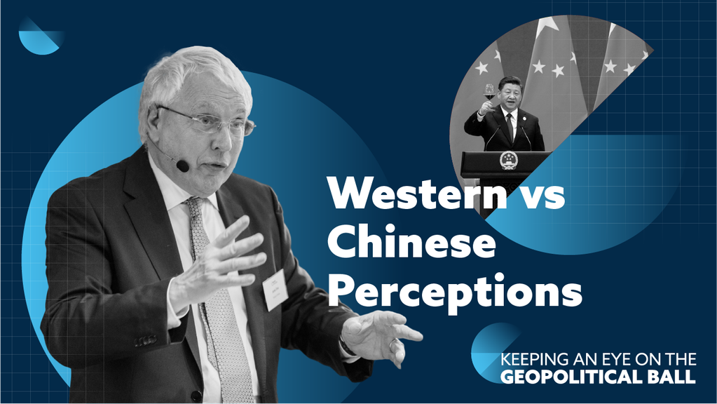 Western vs Chinese Perceptions – Keeping an Eye on the Geopolitical Ball
