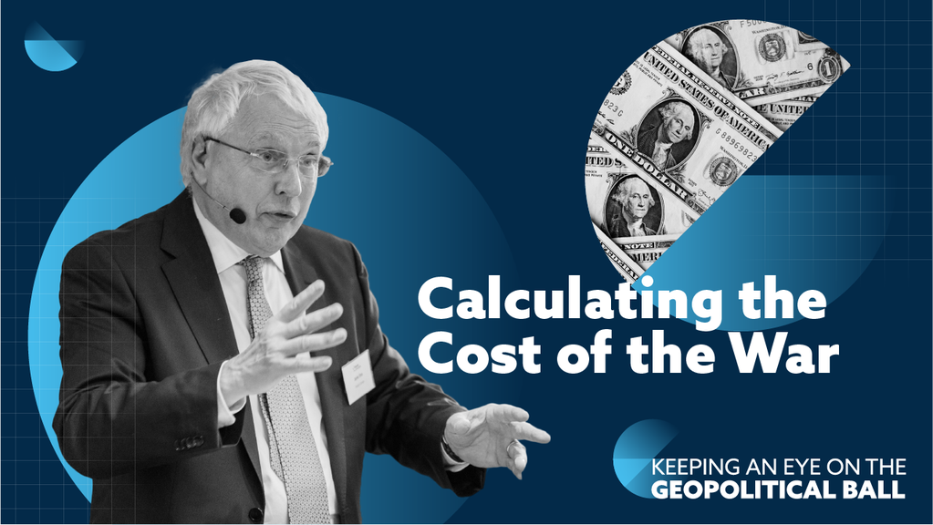 Calculating the Cost of the War - Keeping an Eye on the Geopolitical Ball