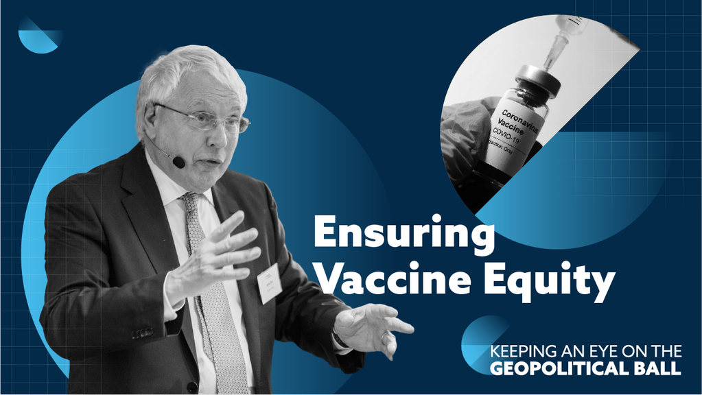 Ensuring Vaccine Equity - Keeping an Eye on the Geopolitical Ball
