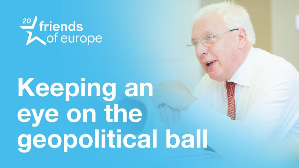 Keeping an eye on the geopolitical ball #4