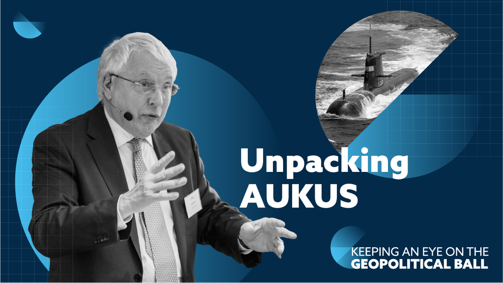 Unpacking AUKUS - Keeping an Eye on the Geopolitical Ball
